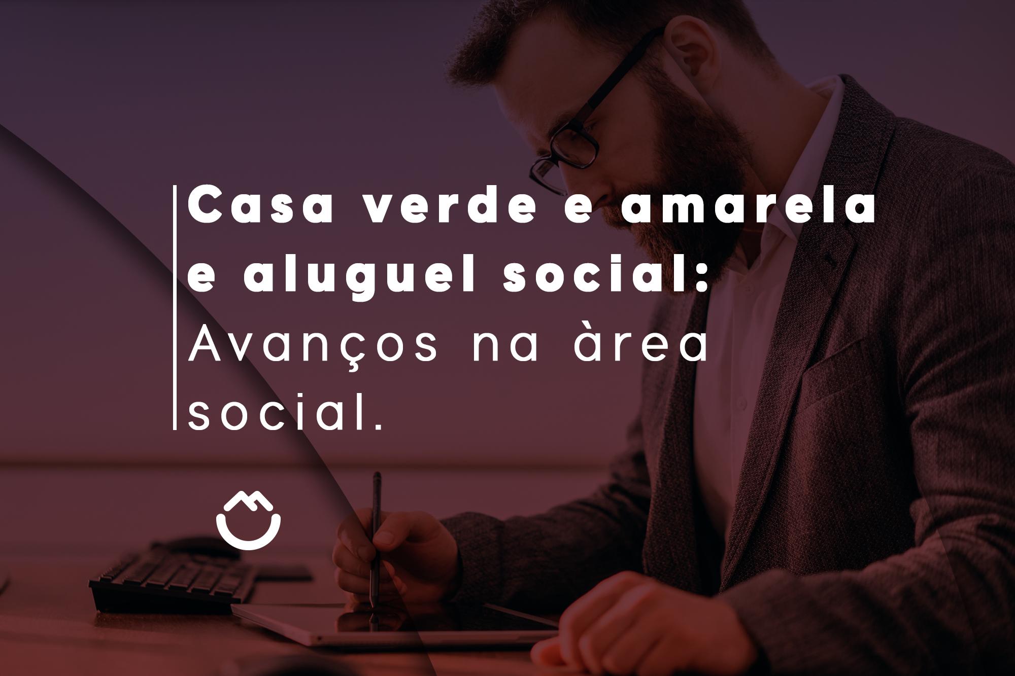 Casa Verde e Amarela e Aluguel Social: avanços na área social