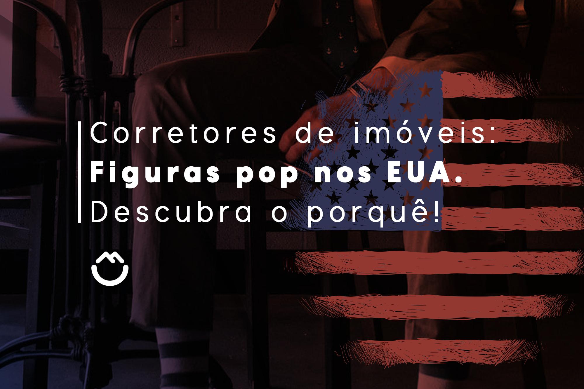 Corretores de imóvel: figuras pop nos Estados Unidos. Descubra o porquê!